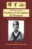 Li Dong-Yuan's Treatise on the Spleen & Stomach: A Translation of the Pi Wei Lun