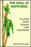 The Skill of Happiness: Creating Daily Ecstasy With Vivation
