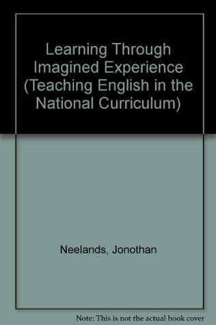 Learning Through Imagined Experience: The Role Of Drama In The National Curriculum