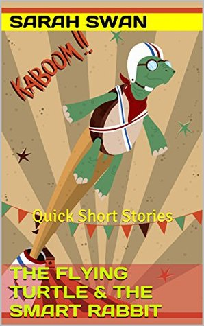 The Flying Turtle & The Smart Rabbit: Quick Short Stories