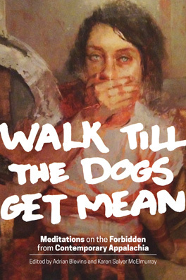 Walk Till the Dogs Get Mean:Meditations on the Forbidden from Contemporary Appalachia
