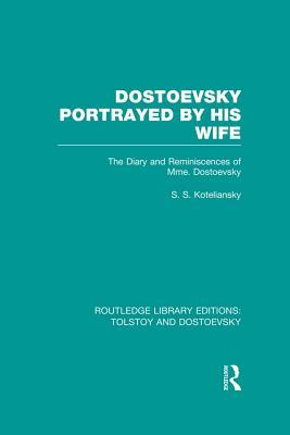 Dostoevsky Portrayed by His Wife: The Diary and Reminiscences of Mme. Dostoevsky