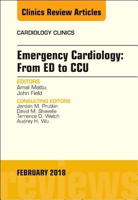 Emergency Cardiology: From Ed to CCU, an Issue of Cardiology Clinics